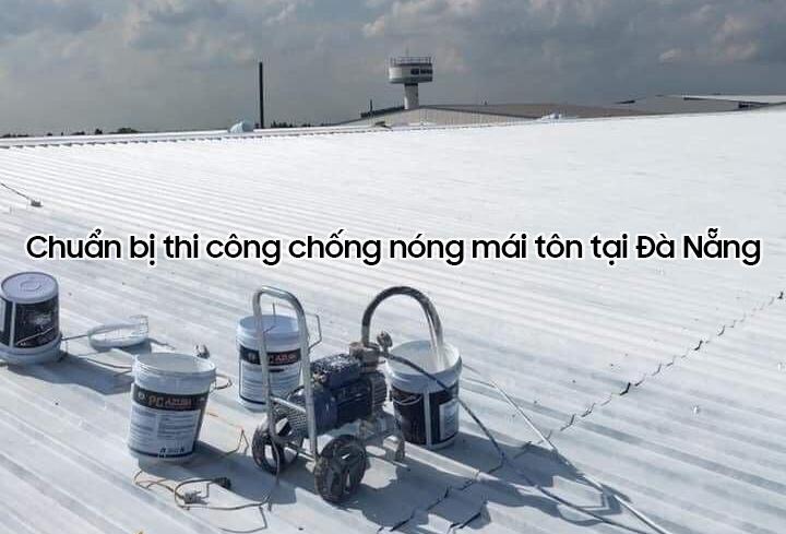 Chuẩn bị thi công chống nóng mái tôn tại Đà Nẵng